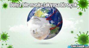 Dünya bile maske takıyosa biz sıçtık