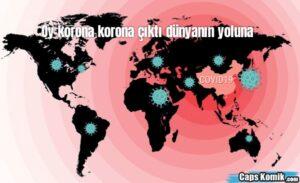Oy korona korona çıktı dünyanın yoluna
