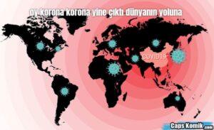 oy korona korona yine çıktı dünyanın yoluna