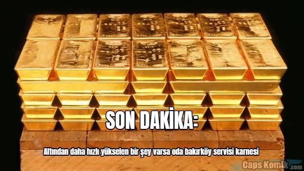 Altından daha hızlı yükselen bir şey varsa oda bakırköy servisi karnesi  SON...