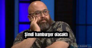 Şimdi hamburger olacaktı