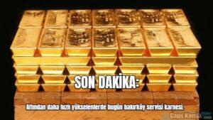 SON DAKİKA: Altından daha hızlı yükselenlerde bugün bakırköy servisi karnesi.