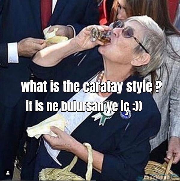 what is the caratay style ? it is ne bulursan ye iç :))