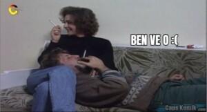 BEN VE O :(