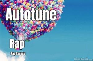 Rap… Autotune… Rap Casusu