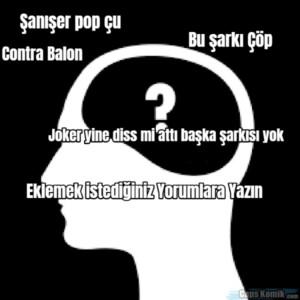 Şanışer pop çu… Bu şarkı Çöp… Contra Balon… Joker yine diss mi attı başka…