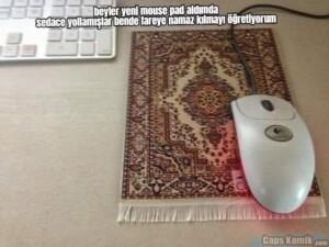 beyler yeni mouse pad aldımda sedace yollamışlar bende fareye namaz kılmayı…