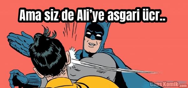 Ama siz de Ali'ye asgari ücr..