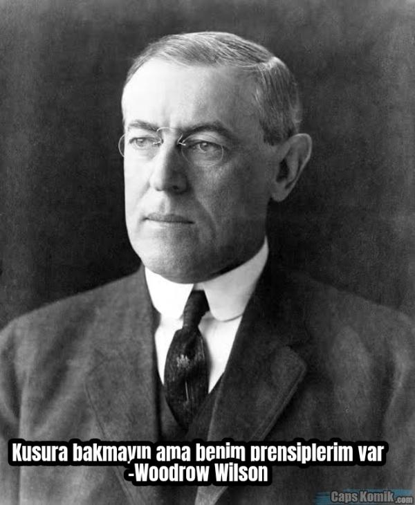 Kusura bakmayın ama benim prensiplerim var -Woodrow Wilson